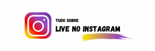 Tudo sobre LIVE no Instagram: Dicas de como fazer, como salvar, e muito mais